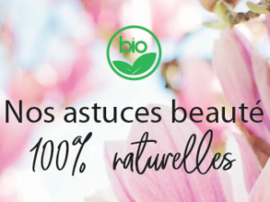 Nos Astuces Beauté, 100% naturelles